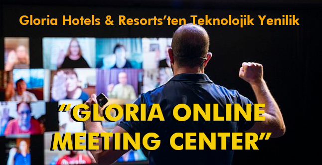 "GLORIA HOTELS & RESORTS'TEN TEKNOLOJİK YENİLİK: ""GLORIA ONLINE MEETING CENTER"""